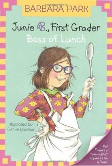 Junie B., First Grader: Boss of Lunch - Barbara Park, Denise Brunkus