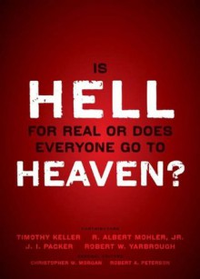 Is Hell for Real or Does Everyone Go To Heaven?: With contributions by Timothy Keller, R. Albert Mohler Jr., J. I. Packer, and Robert Yarbrough. General ... W. Morgan and Robert A. Peterson. - Zondervan Publishing, Christopher W. Morgan, Robert A. Peterson, Timothy Keller, R. Albert Mohler Jr., J. I. Packer ; Robert W. Yarbourgh ;