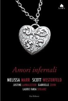 Amori infernali (Edizione Kindle) - Justine Larbalestier, Gabrielle Zevin, Melissa Marr, Laurie Faria