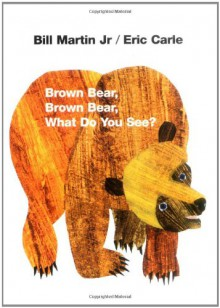 Brown Bear, Brown Bear, What Do You See? - Bill Martin Jr.,Eric Carle