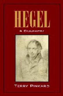 Hegel: A Biography - Terry Pinkard