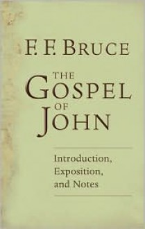 The Gospel of John - Introduction, Exposition and Notes - F.F. Bruce