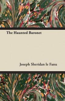 The Haunted Baronet - Joseph Sheridan Le Fanu