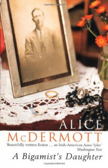 A Bigamist's Daughter - Alice McDermott