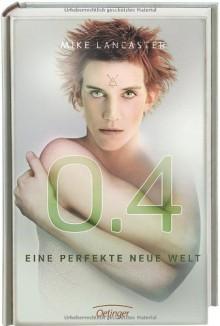 0.4: Eine perfekte neue Welt - Mike A. Lancaster, Peter Knecht