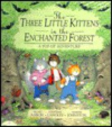 Three Little Kittens in the Enchanted Forest, Pop-Up - Hilary Aaron, Jonathan Langley, Damian Johnston