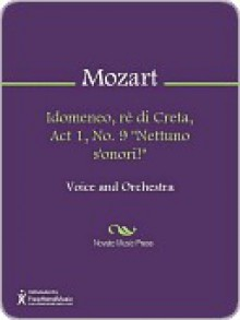 "Idomeneo, re di Creta, Act 1, No. 9 ""Nettuno s'onori!"" - Wolfgang Amadeus Mozart"