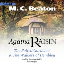 Agatha Raisin: The Potted Gardener & The Walkers of Dembley - M.C. Beaton, Penelope Keith