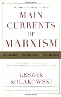 Main Currents of Marxism: The Founders, the Golden Age, the Breakdown - Leszek Kołakowski, P.S. Falla