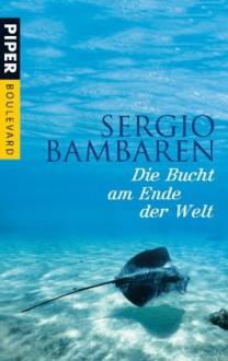 Die Bucht am Ende der Welt - Sergio Bambaren, Gaby Wurster