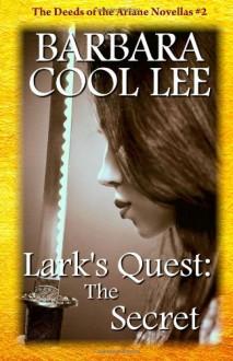 Lark's Quest: The Secret: Deeds of the Ariane Novellas #2 (The Deeds of the Ariane Novellas) - Barbara Cool Lee
