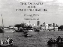 Emirates by the First Photographers - William Facey, Gillian Grant