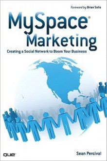 MySpace Marketing: Creating a Social Network to Boom Your Business - Sean Percival
