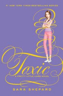 Toxic (Pretty Little Liars, #15) - Sara Shepard