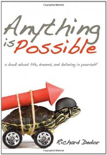 Anything is Possible: a book about life, dreams and believing in yourself - Richard Dedor