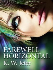 Farewell Horizontal - K.W. Jeter