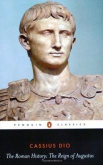 The Roman History: The Reign of Augustus - Cassius Dio, Ian Scott-Kilvert, John Carter