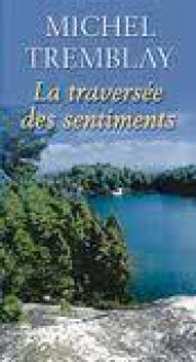 La traversée des sentiments - Michel Tremblay