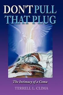 Don't Pull That Plug - Terrell L. Clima