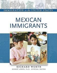 Mexican Immigrants - Richard Worth, Robert Asher