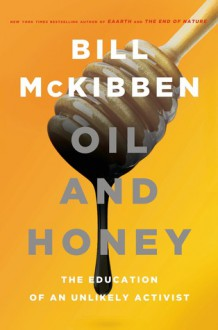 Oil and Honey: The Education of an Unlikely Activist - Bill McKibben