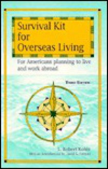 Survival Kit for Overseas Living: For Americans Planning to Live and Work Abroad - L. Robert Kohls