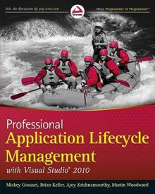 Professional Application Lifecycle Management with Visual Studio 2010 - Mickey Gousset, Brian Keller, Ajoy Krishnamoorthy, Martin Woodward