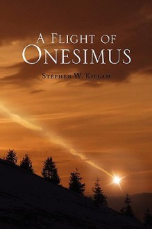 A Flight of Onesimus - Stephen W. Killam