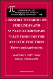 Constructive Methods for Linear and Nonlinear Boundary Value Problems for Analytic Functions - v Mityushev