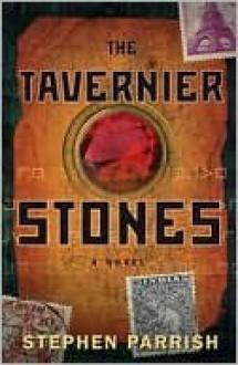 The Tavernier Stones: A Novel - Stephen Parrish