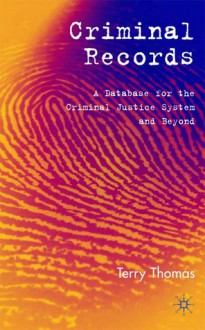 Criminal Records: A Database for the Criminal Justice System and Beyond - Terry Thomas