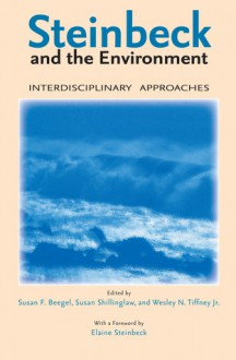 Steinbeck and the Environment: Interdisciplinary Approaches - Susan Beegel, Susan Shillinglaw, Wesley Tiffney, Wesley N. Tiffney