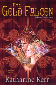 The Gold Falcon (The Silver Wyrm, #1) - Katharine Kerr