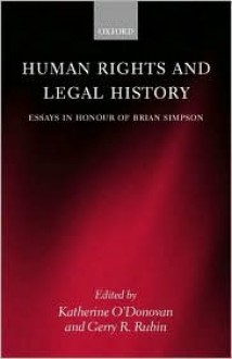 Human Rights and Legal History: Essays in Honour of Brian Simpson - Katherine O'Donovan