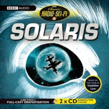 Solaris: Classic Radio Sci-Fi - Stanisław Lem, Full-Cast Dramatisation, Full Cast