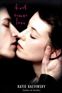First Comes Love - Katie Kacvinsky