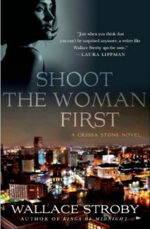 Shoot the Woman First (Crissa Stone Novels) - Wallace Stroby