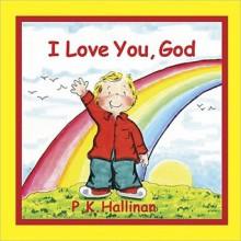 I Love You, God - P.K. Hallinan