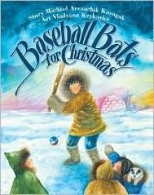 Baseball Bats for Christmas - Michael Kusugak
