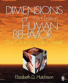 Dimensions of Human Behavior: The Changing Life Course - Elizabeth D. Hutchison