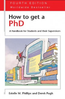 How to Get a PhD: A Handbook for Students and Their Supervisors - Estelle Phillips,Derek S. Pugh