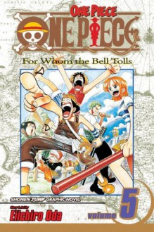 One Piece, Vol. 05: For Whom the Bell Tolls - Eiichiro Oda