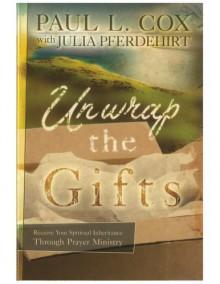 Unwrap The Gifts: Receive Your Spiritual Inheritance Through Prayer Ministry - Paul L. Cox, Julia Pferdehirt
