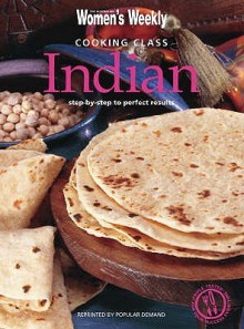 """Cooking Class Indian: Step By Step To Perfect Results ( """" Australian Women's Weekly """" ) - Susan Tomnay"""