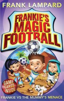Frankie vs The Mummy's Menace (Frankie's Magic Football #4) - Frank Lampard, Mike Jackson