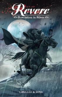 Revere: Revolution in Silver - Ed Lavallee, Grant Bond