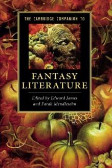 The Cambridge Companion to Fantasy Literature - Edward James, Farah Mendlesohn