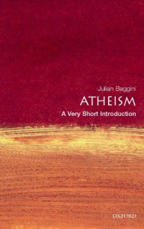 Atheism: A Very Short Introduction - Julian Baggini