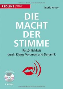 Die Macht der Stimme: Persönlichkeit durch Klang, Volumen und Dynamik - Ingrid Amon