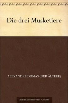 Die drei Musketiere - Alexandre Dumas (der Ältere)